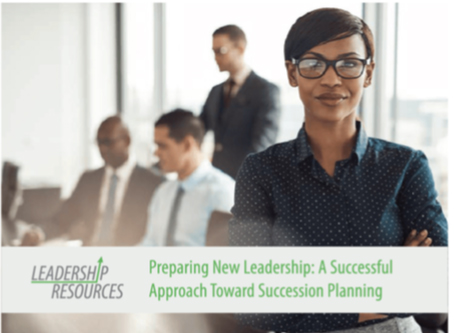 Preparing New Leadership: A Successful  Approach to Succession Planning